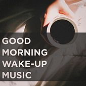 Good Morning Wake-Up Music by Various Artists