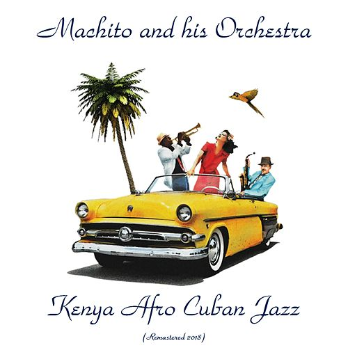 Kenya Afro Cuban Jazz (Remastered 2018) by Machito
