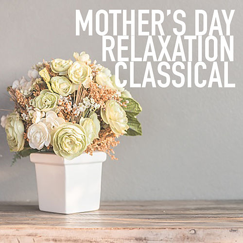 Mother's Day Relaxation Classical by Royal Philharmonic Orchestra
