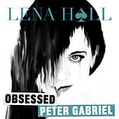 Obsessed: Peter Gabriel von Lena Hall