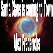 Santa Claus Is Comin to Town by Alex Fredericks