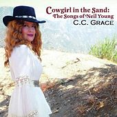 Cowgirl in the Sand: The Songs of Neil Young by C. C. Grace