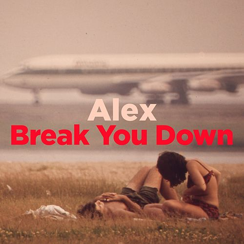 Alex / Break You Down by WILD CHILD