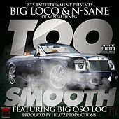 Too Smooth (feat. Big Oso Loc) by Big Loco