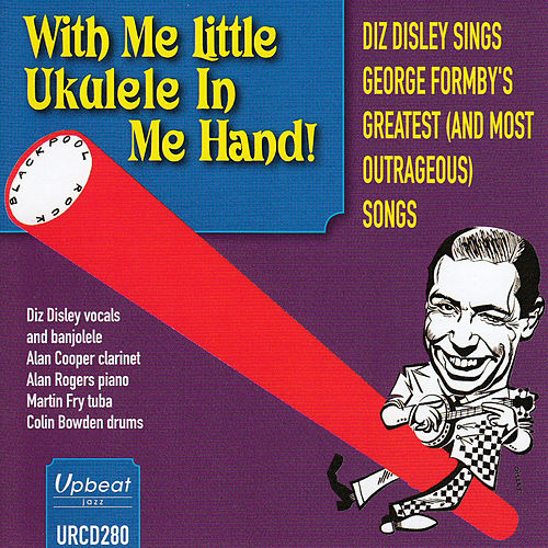 With Me Little Ukulele in Me Hand by Diz Disley
