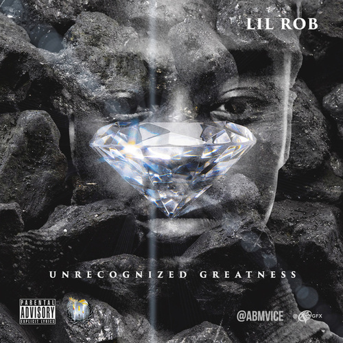 Unrecognized Greatness by Lil Rob