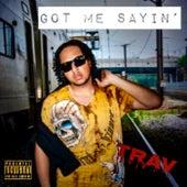 Got Me Sayin' by Trav