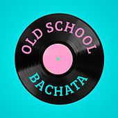 Old School Bachata by Various Artists