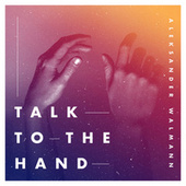 Talk To The Hand von Aleksander Walmann
