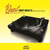 Didn't Mean to (Break Your Heart) (feat. Mjozi & Price Tag) by DJ Quest
