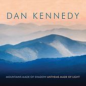 Mountains Made of Shadow, Anthems Made of Light de Dan Kennedy