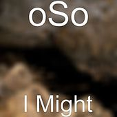I Might by Oso