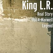 Real Story, Vol. 4: Maxwell Legend by King LR