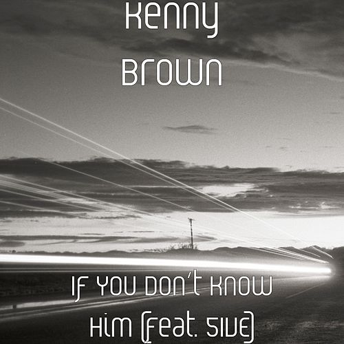 If You Don't Know Him (feat. 5IVE) by Kenny Brown