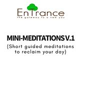 Mini Meditations v.1 - a collection of short guided hypnosis sessions by Entrance