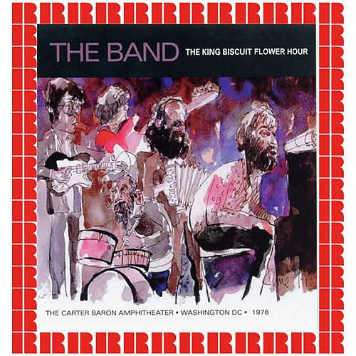 Complete King Biscuit Flower Hour, Washington DC., July 17th, 1976 (Hd Remastered Edition) de The Band