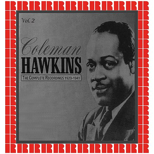 The Complete Recordings 1929-1941, Vol. 2 (Hd Remastered Edition) by Coleman Hawkins