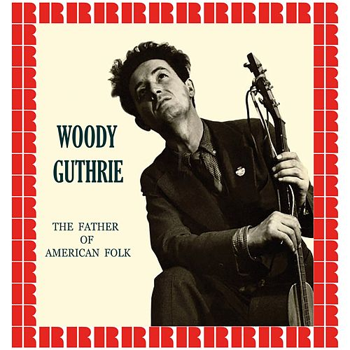 The Father Of American Folk (Hd Remastered Edition) by Woody Guthrie