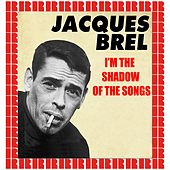 I'm The Shadow Of The Songs (Hd Remastered Edition) von Jacques Brel
