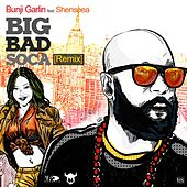 Big Bad Soca (Remix) [feat. Shenseea] by Bunji Garlin