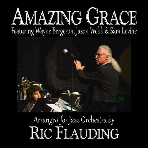 Amazing Grace (Jazz Orchestra) [feat. Wayne Bergeron, Jason Webb & Sam Levine] by Ric Flauding
