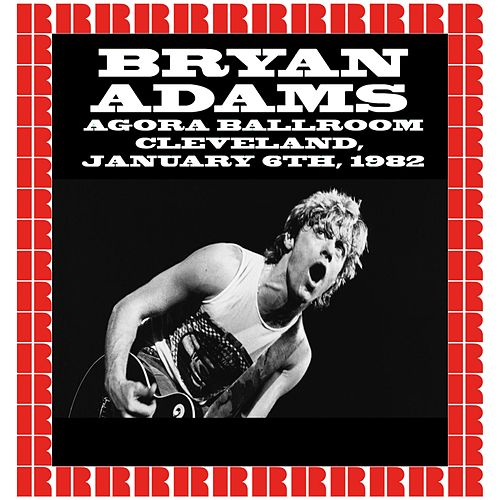 Agora Ballroom, Cleveland, January 6th, 1982 (Hd Remastered Edition) by Bryan Adams