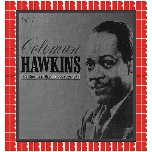The Complete Recordings 1929-1941, Vol. 1 (Hd Remastered Edition) by Coleman Hawkins