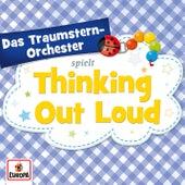 Thinking out Loud von Das Traumstern-Orchester