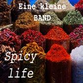 Spicy Life by Eine Kleine BAND