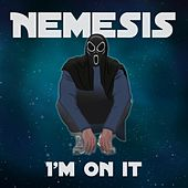I'm on It by Nemesis