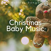 Christmas Baby Music: Holiday Songs to Please Kids and Wish an Happy Christmas by Christmas Songs