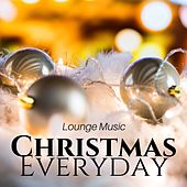 Christmas Everyday: Lounge Music, Chill Music Holidays 2017, Time for Kids, Background Music, Christmas Party by Christmas Songs