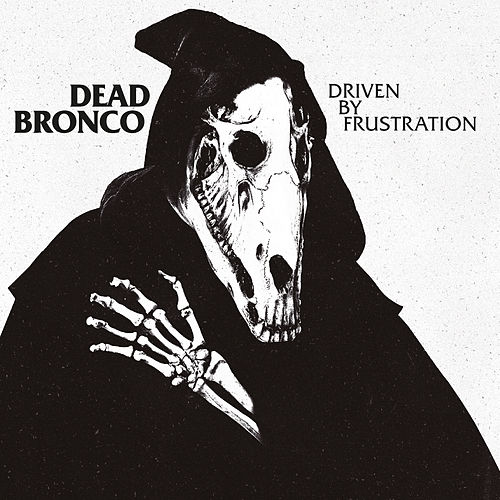 Driven by Frustation by Dead Bronco