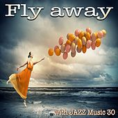 Fly Away (With Jazz Music 30) van Various Artists
