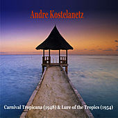 Carnival Tropicana (1948) & Lure of the Tropics (1954) de Andre Kostelanetz And His Orchestra