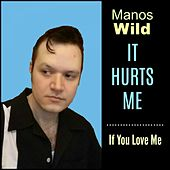 It Hurts Me / If I Love You by Manos Wild