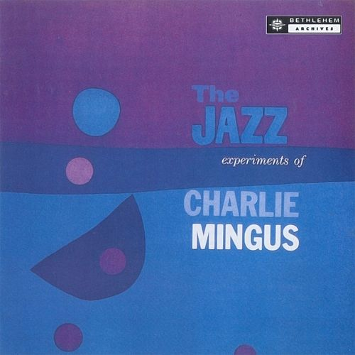 The Jazz Experiments Of Charles Mingus (2013 - Remaster) by Charles Mingus