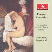 Couperin: The Complete Pièces de clavecin, Vol. 5 de Mark Kroll