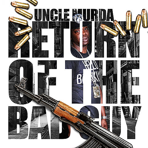 Return Of The Bad Guy by Uncle Murda