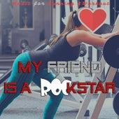 My Friend Is a Rockstar (Music Motivation for Sport & Workout) von Remix Sport Workout