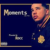 Moments Like This by Roc 'C'