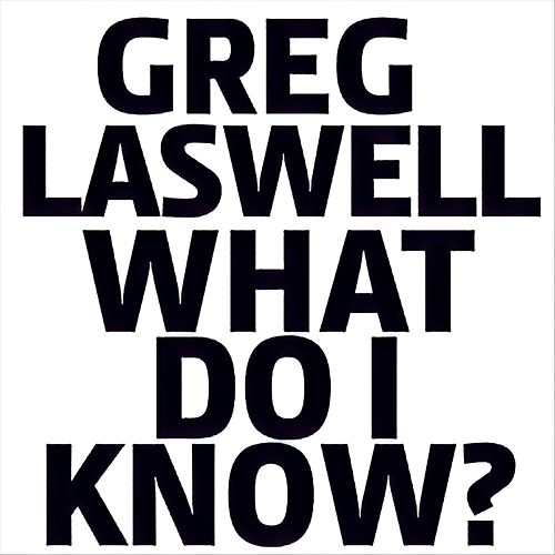 What Do I Know? by Greg Laswell