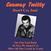 Don't Cry Joni von Conway Twitty