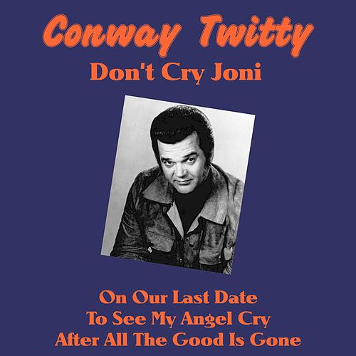 Don't Cry Joni by Conway Twitty