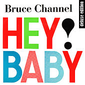 Hey! Baby (Deluxe Edition Remastered) by Bruce Channel