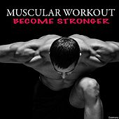 Muscular Workout Become Stronger by Various Artists