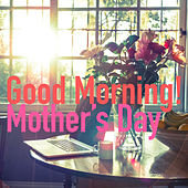 Good Morning! Mother's Day by Royal Philharmonic Orchestra