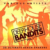 Deep-House Bandits, Vol. 1 (30 Ultimate Beach Shakers) by Various Artists
