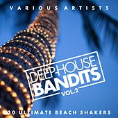 Deep-House Bandits, Vol. 2 (30 Ultimate Beach Shakers) by Various Artists