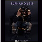 Turn up on 'Em by Trey Banz
